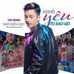 minh yeu tu bao gio remix (single) - ngo kien huy