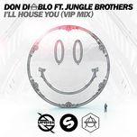 i'll house you (vip mix edit) (single)  - don diablo, jungle brothers