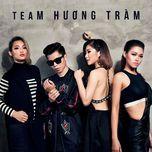 Tuyển Tập Các Ca Khúc Của Team Hương Tràm Tại The Remix - Hòa Âm Ánh Sáng 2016