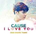 cause i love you (single) - noo phuoc thinh