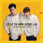 co le ta nen dung lai (single) - chi dan, addy tran