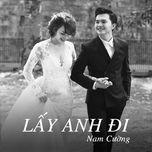 lay anh di (single) - nam cuong