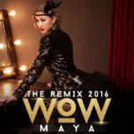 WOW (The Remix 2016) - Maya