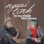 ngoai tinh (single) - vu duy khanh, minh vuong m4u