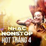 nhac nonstop hot thang 4 - dj