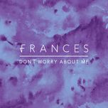 don't worry about me (aquilo remix) (single)  - frances