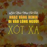 lien khuc nhac tru tinh, nhac vang remix di vao long nguoi - xot xa - v.a