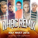 nhac remix tuyen chon hay nhat - lien khuc nhac tre mix sung nhat 2016 - v.a