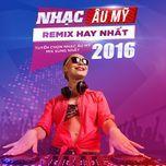 nhac remix au my tuyen chon hay nhat - mix sung nhat 2016 - v.a