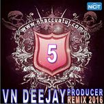 vn deejay producer 2016 (vol. 5) - dj