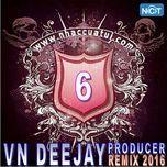 vn deejay producer 2016 (vol. 6) - dj