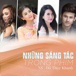 nhung sang tac trong phim - do thuy khanh, ai phuong, kha ly, v.music, khanh phuong, anh tai