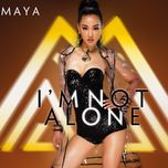 i'm not alone - maya