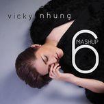 mashup 6 (single) - vicky nhung