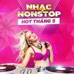 nhac nonstop hot thang 5 - dj