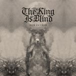 our father - the king is blind