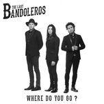 where do you go? (single) - the last bandoleros