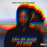 call me when it's over (single) - rockie fresh, chris brown