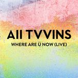 where are u now (live) (single) - all tvvins