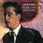 where love has gone - jack jones