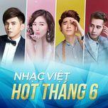nhac viet hot thang 6 - v.a