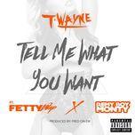 tell me what you want (single) - t-wayne, fetty wap, remy boy monty