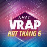 nhac v-rap hot thang 6 - v.a