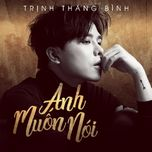 anh muon noi (single) - trinh thang binh