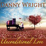 unconditional love  - danny wright