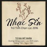 nhac sen tru tinh chon loc 2016 - tu dai my nhan - duong hong loan, luu anh loan, giang tien, ngoc han