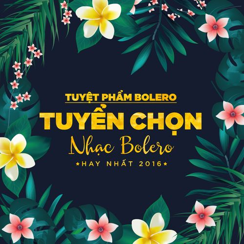 Tuyệt Phẩm Bolero - Tuyển Chọn Nhạc Bolero Nổi Bật 2016