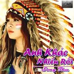 anh khac nhieu roi (single) - song thu