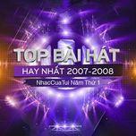top bai hat hay nhat 2007-2008 - nhaccuatui nam thu 1 - v.a