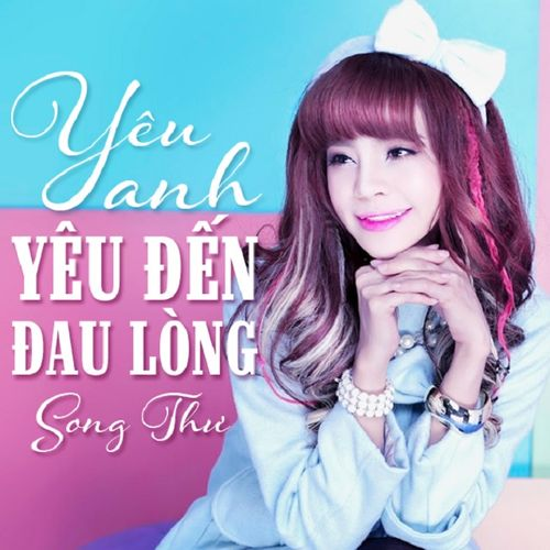 Long Lachi Song Mp3 Download V: Album Yêu Anh Yêu Đến Đau Lòng