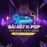 9 bai hat k-pop hay nhat 2007-2008 - nhaccuatui nam thu 1 - v.a
