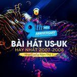 9 bai hat us-uk hay nhat 2007-2008 - nhaccuatui nam thu 1 - v.a