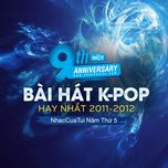 9 bai hat k-pop hay nhat 2011-2012 - nhaccuatui nam thu 5 - v.a