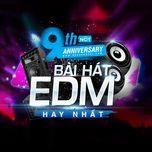 9 bai hat edm hay nhat - 9th nhaccuatui anniversary - v.a