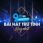 9 bai hat tru tinh hay nhat - 9th nhaccuatui anniversary - v.a