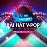 9 bai hat v-pop hay nhat 2012-2013 - nhaccuatui nam thu 6 - v.a