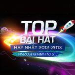 top bai hat hay nhat 2012-2013 - nhaccuatui nam thu 6 - v.a