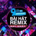 9 bai hat remix hay nhat - 9th nhaccuatui anniversary - v.a