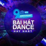 9 bai hat dance hay nhat - 9th nhaccuatui anniversary - v.a
