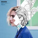 nothing's real - shura