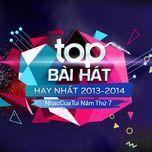 top bai hat hay nhat 2013-2014 - nhaccuatui nam thu 7 - v.a