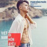 Việt Nam, Đi, Hôn & Yêu (Single) - Phạm Hồng Phước