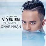 vi yeu em nen anh chap nhan (single) - cao thai son