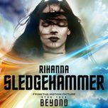 sledgehammer (from the motion picture star trek beyond) (single) - rihanna