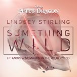 something wild (from pete's dragon) (single) - lindsey stirling, andrew mcmahon in the wilderness