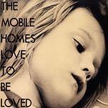 love to be loved (single) - the mobile homes